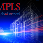 MPLS Networks Are Not Dead… I think?