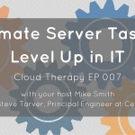 Cloud Therapy: EP 007 – Automate Server Tasks to Level Up in IT