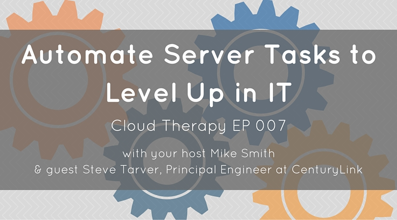 Cloud Therapy: EP 007 - Automate Server Tasks to Level Up in IT