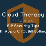 Cloud Therapy: EP 010 – SIP Security Tips with Bill Bollinger