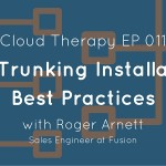 Cloud Therapy: EP 011 – SIP Trunking Installation Best Practices with Roger Arnett