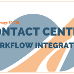 Cloud Therapy: EP 025 – Contact Center Workflow Integration
