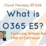 Cloud Therapy: EP 026 – What is Office 365 E5?