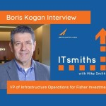 ITsmiths: Boris Kogan, VP of Infrastructure Operations for Fisher Investments