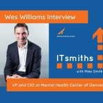 ITsmiths: Wes Williams, VP and CIO at Mental Health Center of Denver