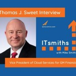 ITsmiths: Thomas J. Sweet – Vice President of Cloud Services for GM Financial