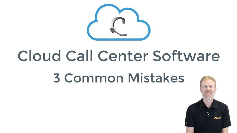 Cloud Call Center Software - Three Common Mistakes