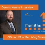 ITsmiths: Dennis Keane, CIO and VP at Red Wing Shoes